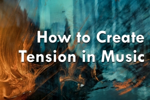 how to create tension in music; music theory; online music lessons; songwriting tips; music composition tips; beyond music theory
